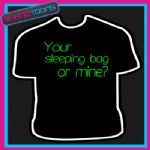 YOUR SLEEPING BAG OR MINE FUNNY MENS FESTIVAL SLOGAN TSHIRT